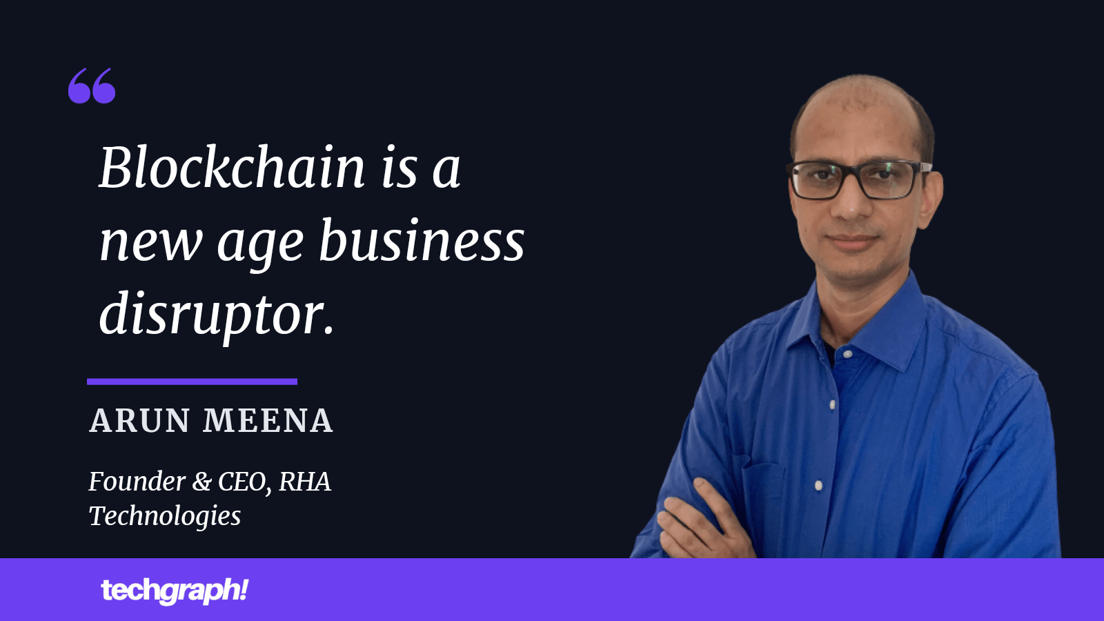 """Interview: """"Blockchain is a new age business disruptor,"""" Says Arun Meena of RHA Technologies"""